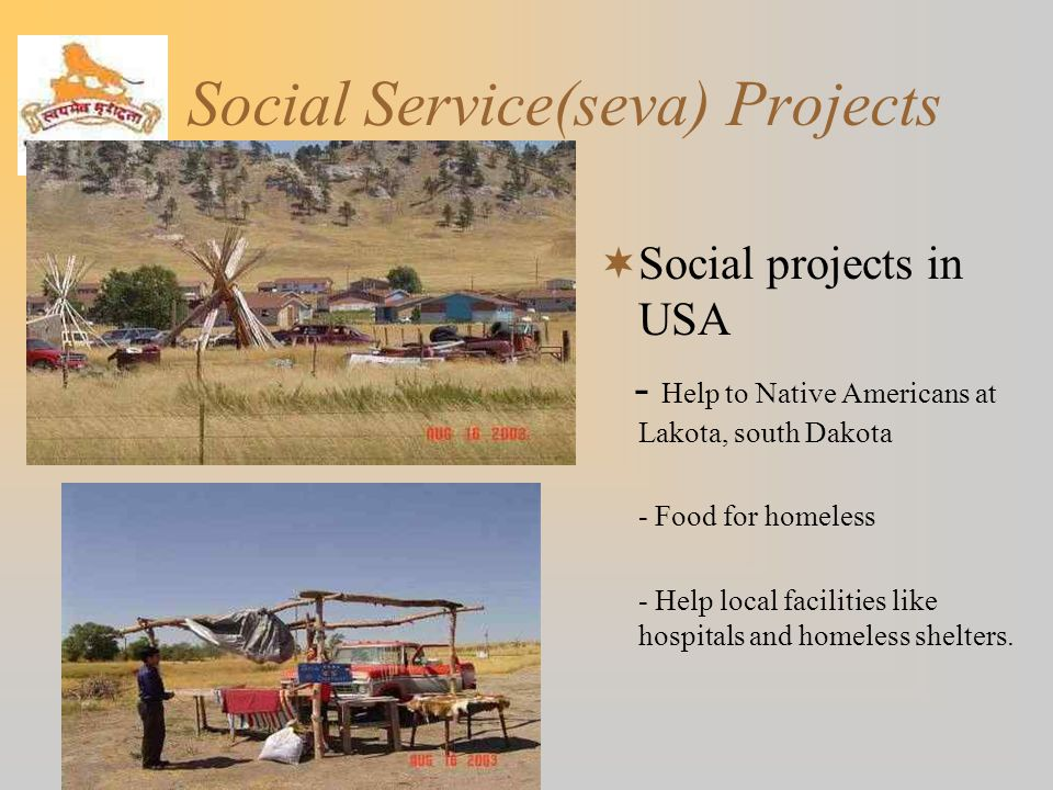 Social Service(seva) Projects  Social projects in USA - Help to Native Americans at Lakota, south Dakota - Food for homeless - Help local facilities