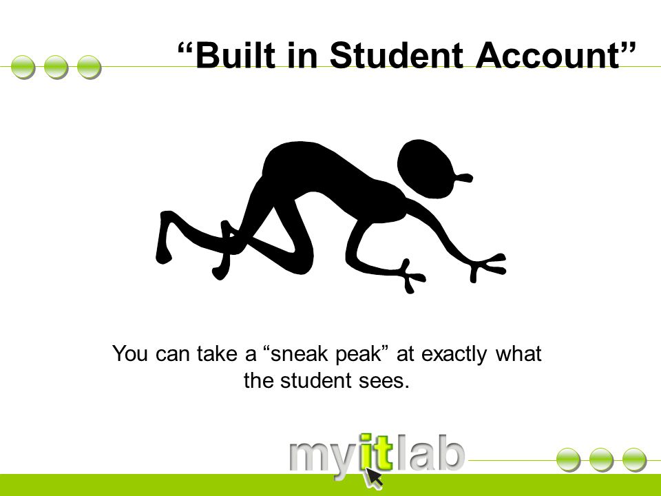 """Built in Student Account"" You can take a ""sneak peak"" at exactly what the student sees."