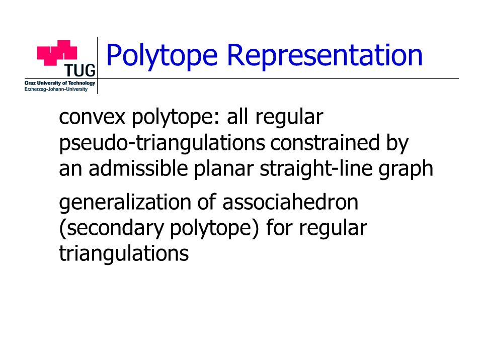 Polytope Representation convex polytope: all regular pseudo-triangulations constrained by an admissible planar straight-line graph generalization of a
