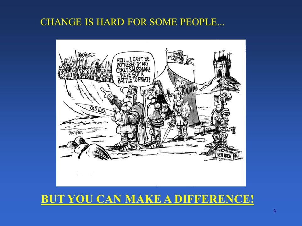 9 CHANGE IS HARD FOR SOME PEOPLE... BUT YOU CAN MAKE A DIFFERENCE!