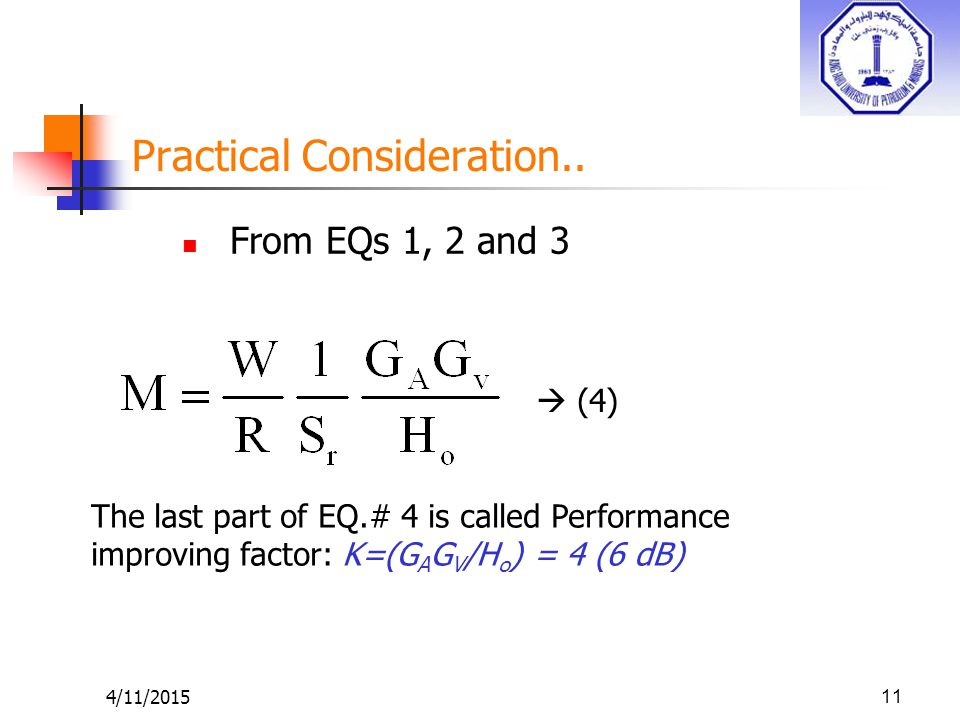 4/11/201511 Practical Consideration.. From EQs 1, 2 and 3  (4) The last part of EQ.# 4 is called Performance improving factor: K=(G A G V /H o ) = 4