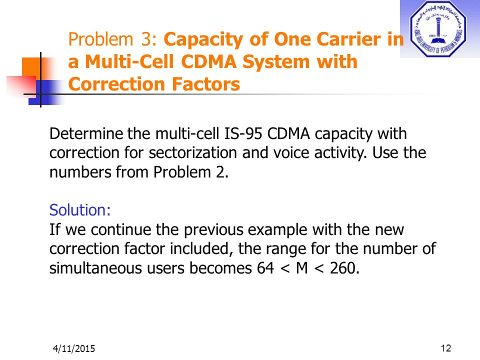 4/11/201512 Determine the multi-cell IS-95 CDMA capacity with correction for sectorization and voice activity.