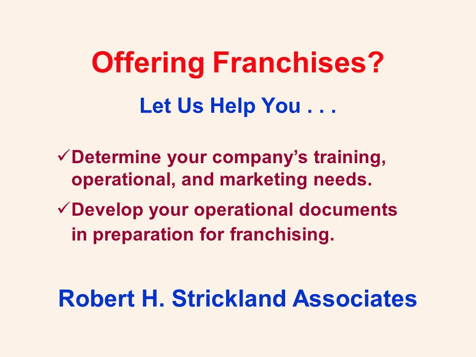 Offering Franchises? Let Us Help You... Robert H. Strickland Associates Determine your company's training, operational, and marketing needs. Develop y