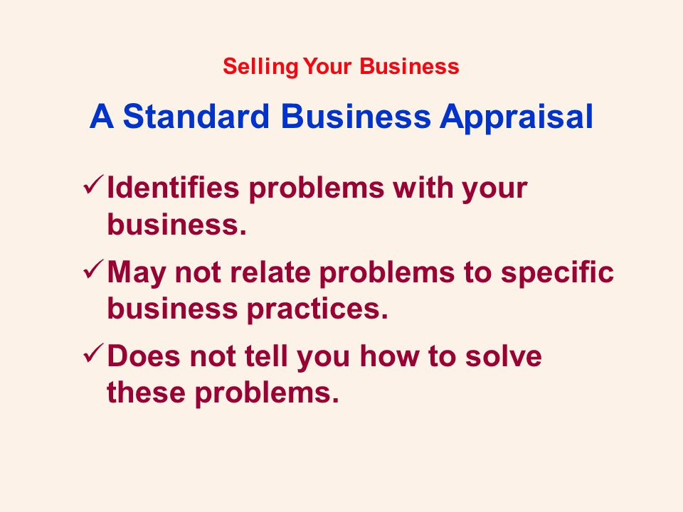Selling Your Business A Standard Business Appraisal Identifies problems with your business.