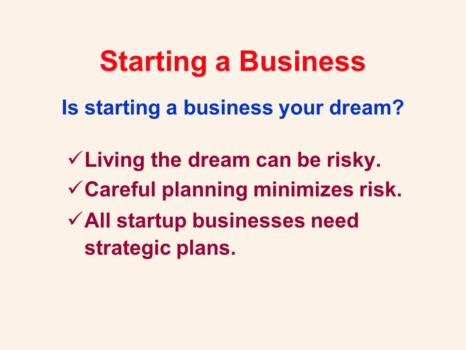 Living the dream can be risky. Careful planning minimizes risk. All startup businesses need strategic plans. Is starting a business your dream?
