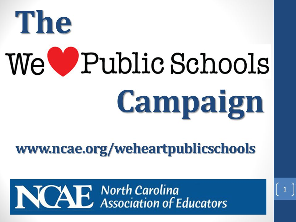 Campaign 1 The www.ncae.org/weheartpublicschools