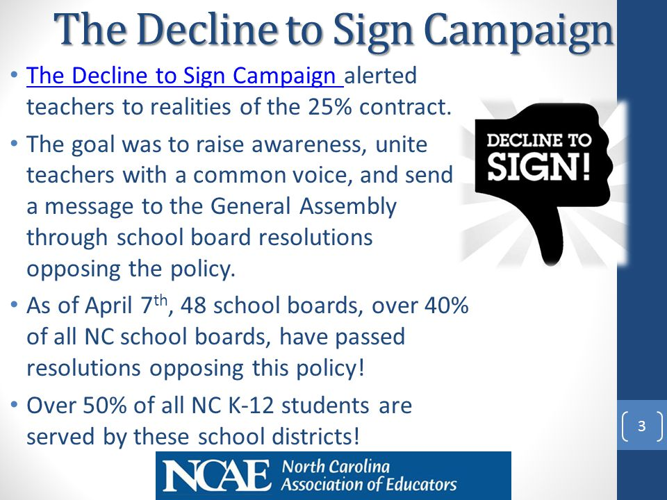 The Decline to Sign Campaign The Decline to Sign Campaign alerted teachers to realities of the 25% contract.