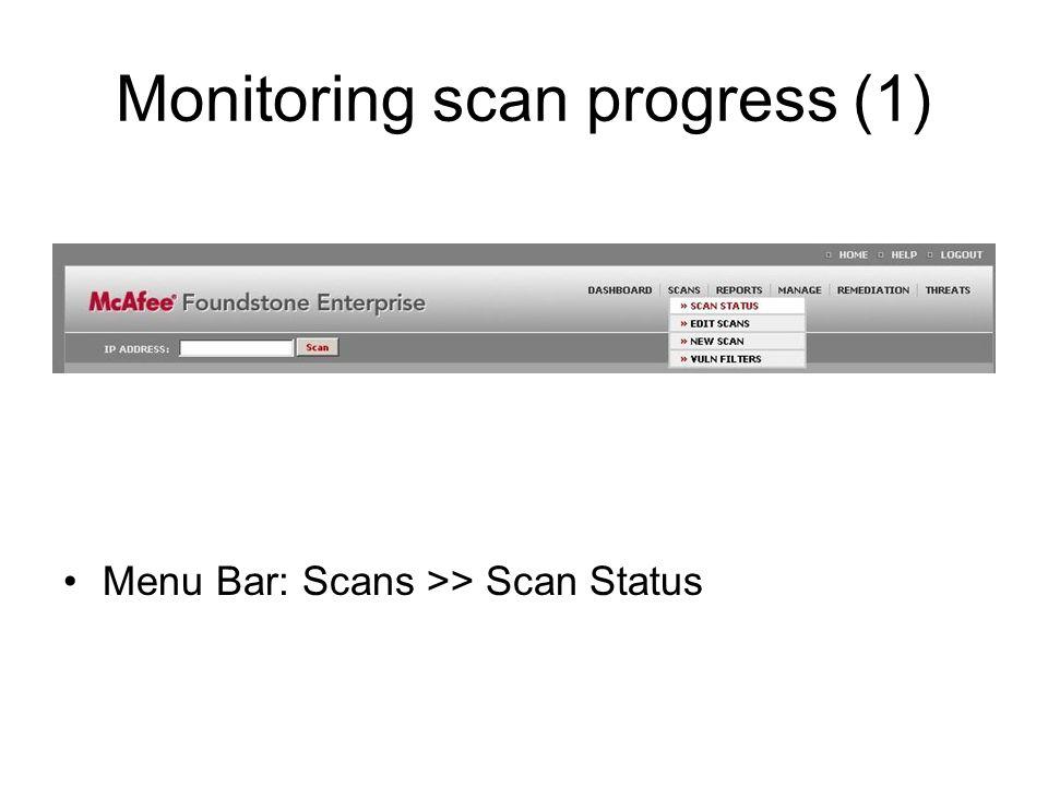 Monitoring scan progress (1) Menu Bar: Scans >> Scan Status