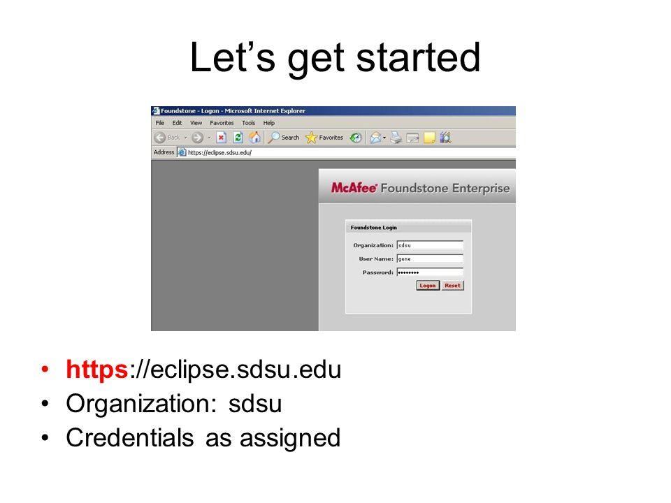 Let's get started https://eclipse.sdsu.edu Organization: sdsu Credentials as assigned