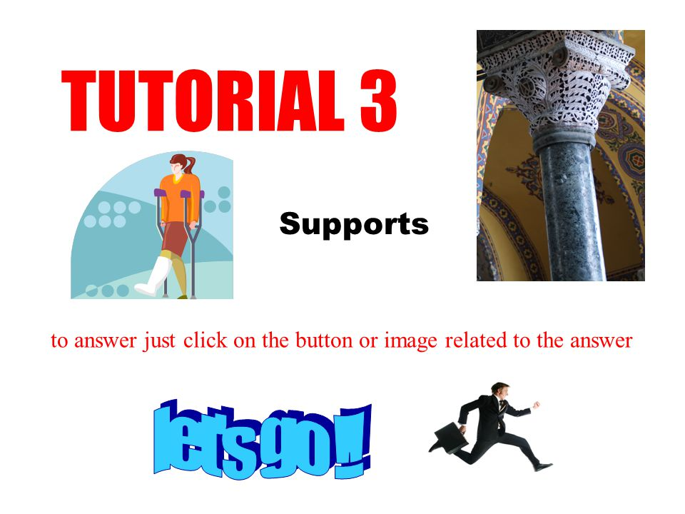 Supports TUTORIAL 3 to answer just click on the button or image related to the answer