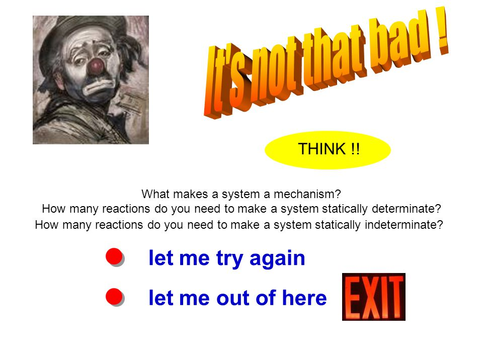 let me try again let me out of here THINK !. What makes a system a mechanism.