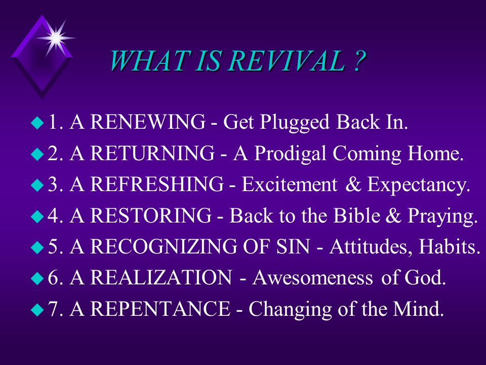 WHAT IS REVIVAL . WHAT IS REVIVAL . u 1. A RENEWING - Get Plugged Back In.