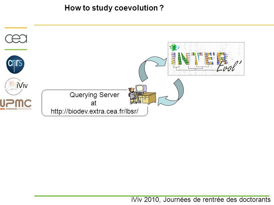 iViv 2010, Journées de rentrée des doctorants How to study coevolution ? Querying Server at http://biodev.extra.cea.fr/lbsr/