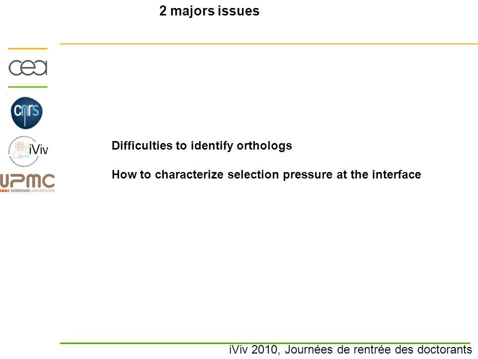 iViv 2010, Journées de rentrée des doctorants 2 majors issues Difficulties to identify orthologs How to characterize selection pressure at the interface