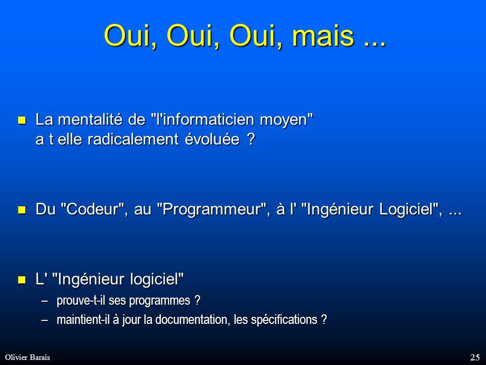 Olivier Barais 24 Évolution des acteurs scientifique programmeur utilisateur ingénieurs logiciels utilisateurs Time