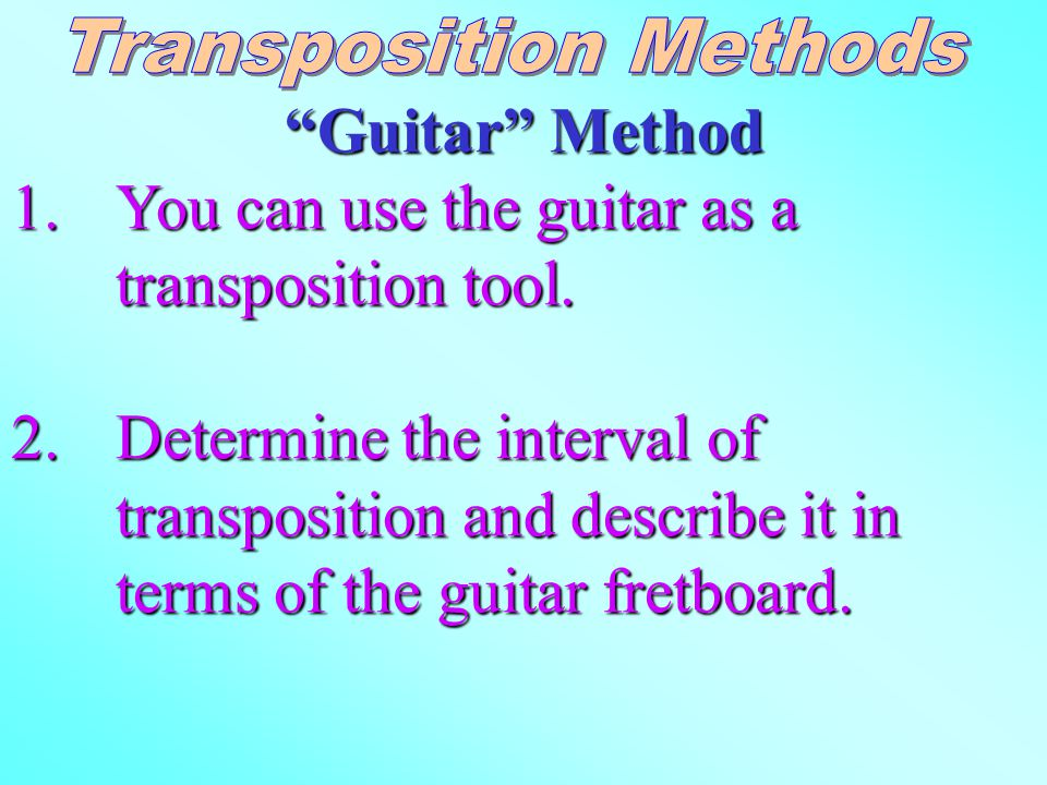 Guitar Method 1.You can use the guitar as a transposition tool.