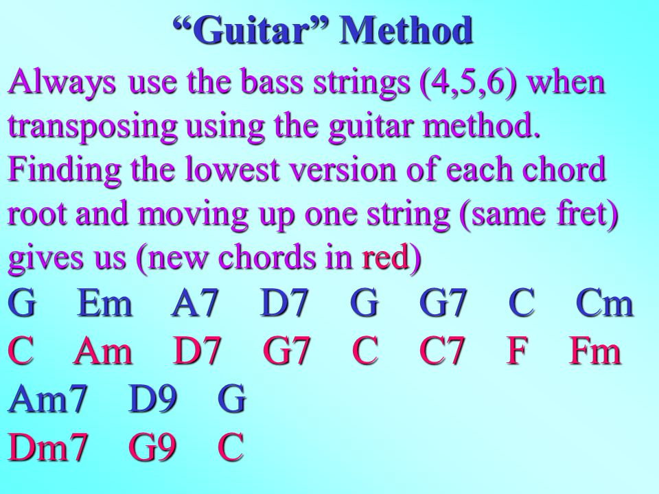 Always use the bass strings (4,5,6) when transposing using the guitar method.