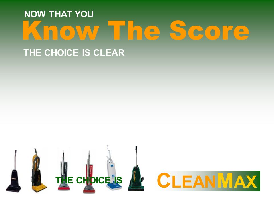 C LEAN M AX NOW THAT YOU THE CHOICE IS CLEAR THE CHOICE IS