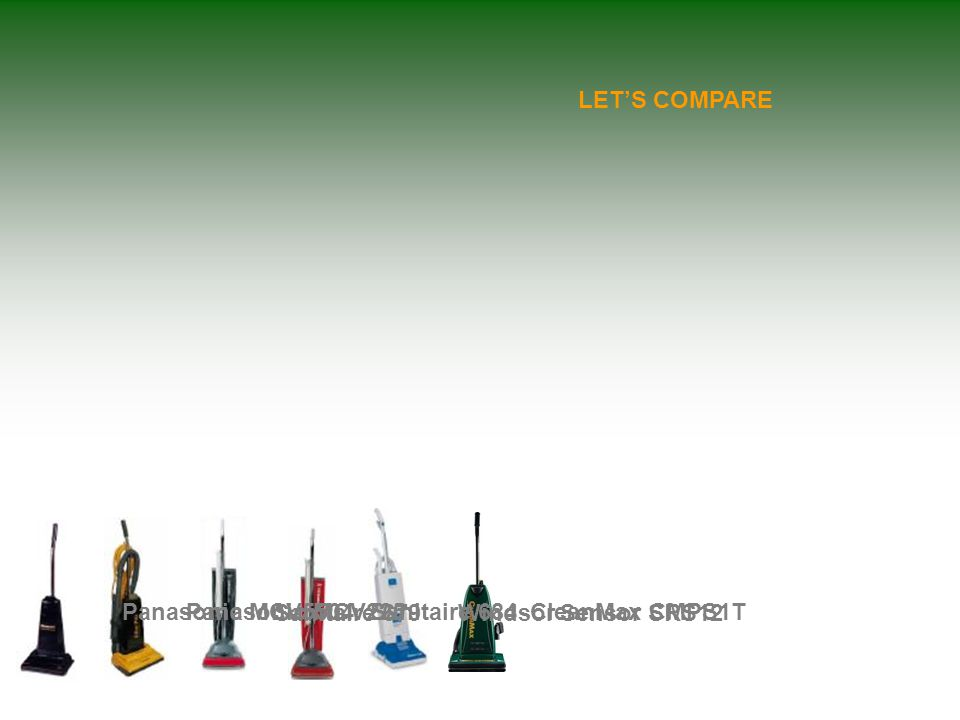 Panasonic MCV5504Panasonic MCV225 Sanitaire 679 Sanitaire 684 Windsor Sensor SRS12 CleanMax CMPS1T LET'S COMPARE