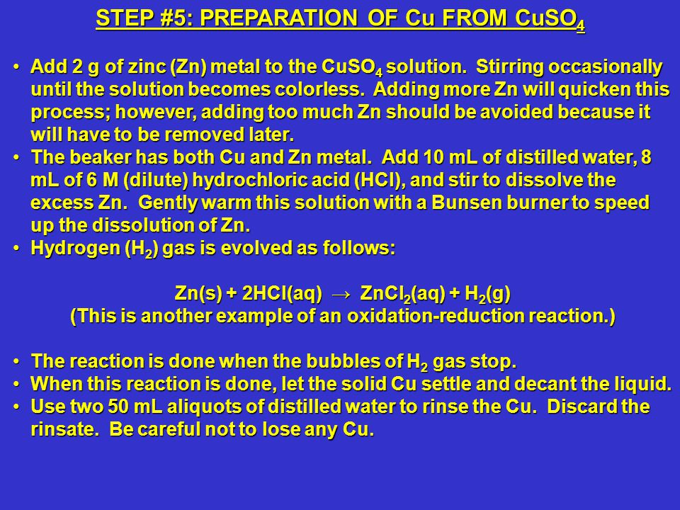 STEP #5: PREPARATION OF Cu FROM CuSO 4 Add 2 g of zinc (Zn) metal to the CuSO 4 solution.