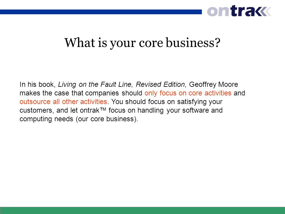 What is your core business.