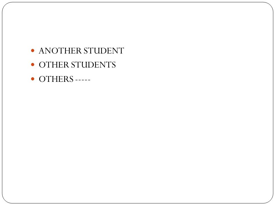 ANOTHER STUDENT OTHER STUDENTS OTHERS -----