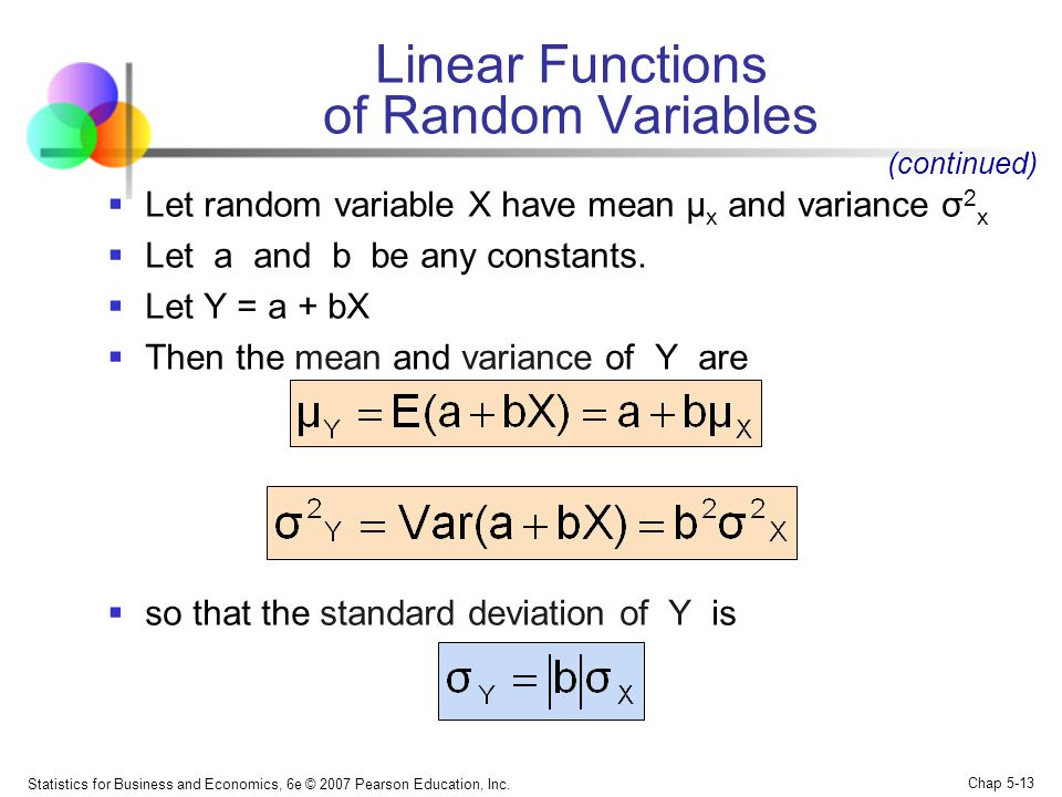 Statistics for Business and Economics, 6e © 2007 Pearson Education, Inc. Chap 5-13 Linear Functions of Random Variables  Let random variable X have m