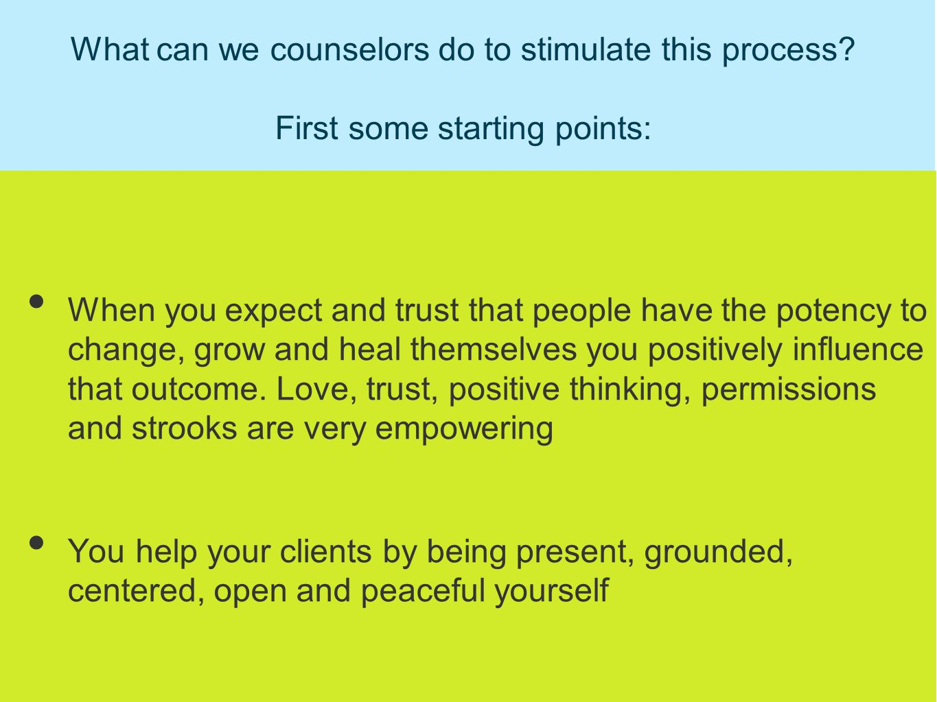 What can we counselors do to stimulate this process? First some starting points: When you expect and trust that people have the potency to change, gro