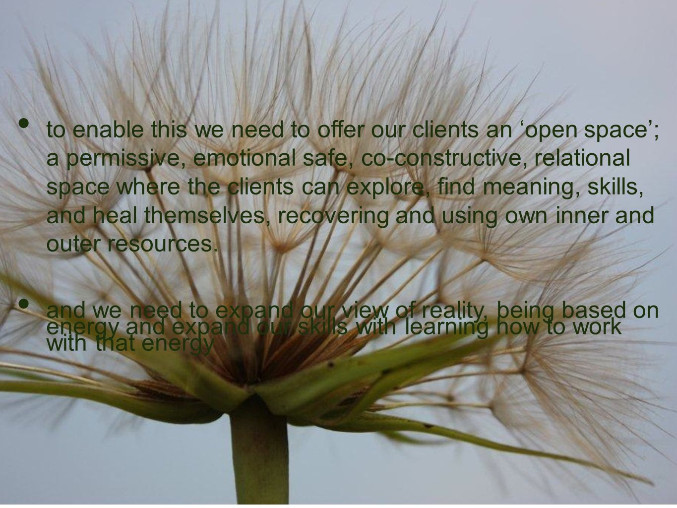 to enable this we need to offer our clients an 'open space'; a permissive, emotional safe, co-constructive, relational space where the clients can exp