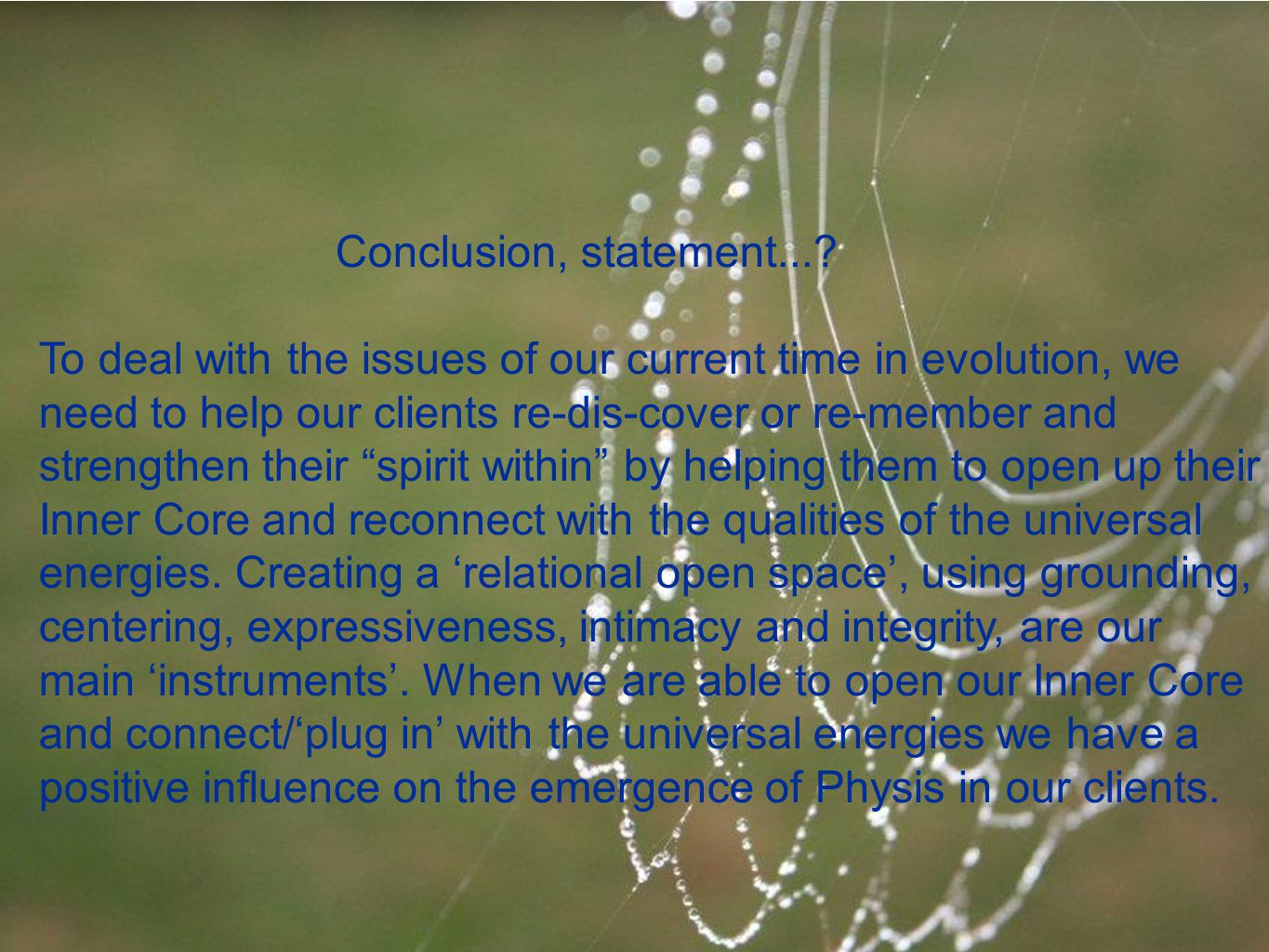 Conclusion, statement...? To deal with the issues of our current time in evolution, we need to help our clients re-dis-cover or re-member and strength