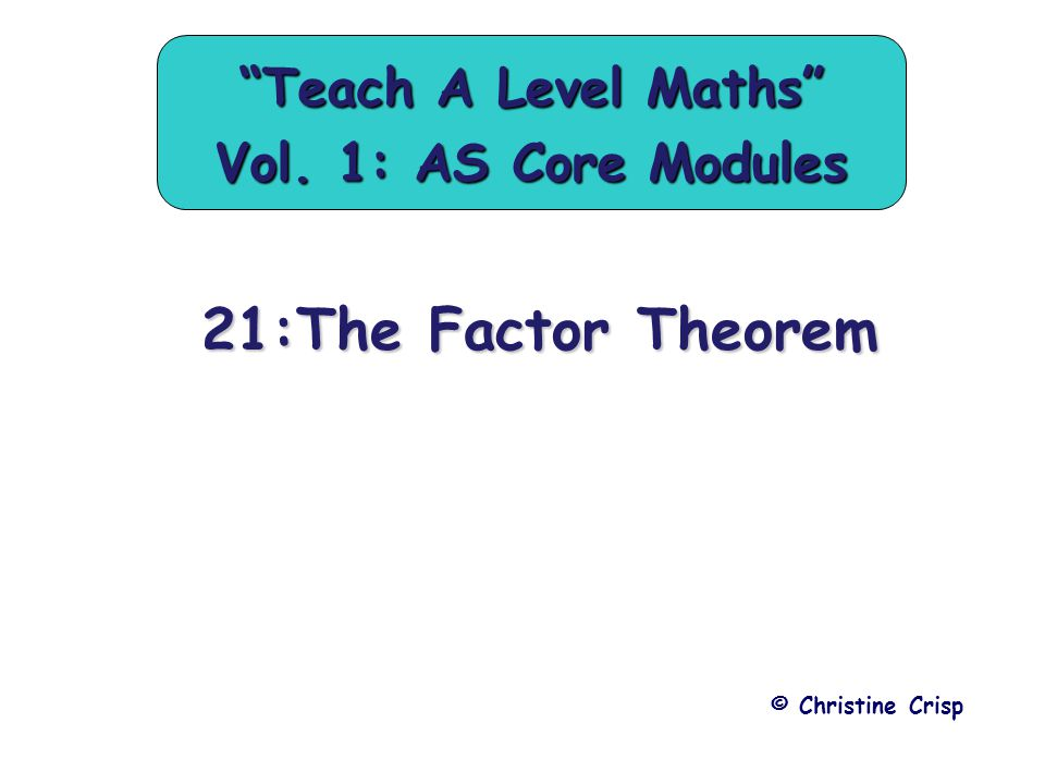 "21:The Factor Theorem © Christine Crisp ""Teach A Level Maths"" Vol. 1: AS Core Modules"
