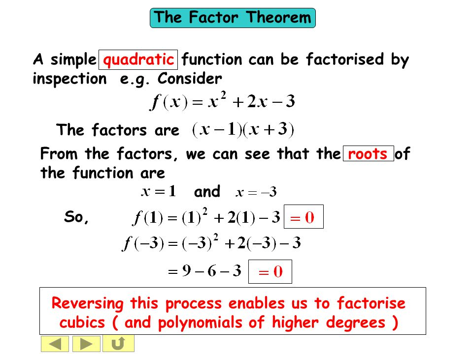 The Factor Theorem A simple quadratic function can be factorised by inspection e.g. Consider The factors are and From the factors, we can see that the
