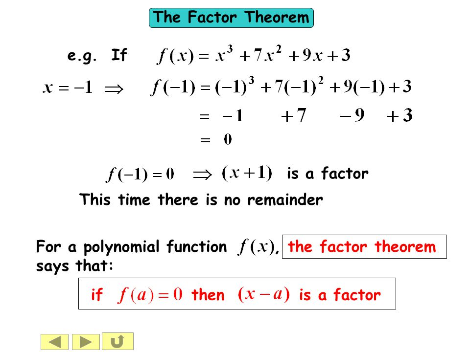 The Factor Theorem e.g. If is a factor For a polynomial function, the factor theorem says that: if then is a factor This time there is no remainder