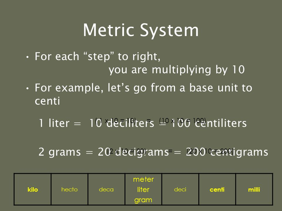 Metric System –Centimeters are 10 times larger than millimeters so it takes more millimeters for the same length 1 centimeter = 10 millimeters Example