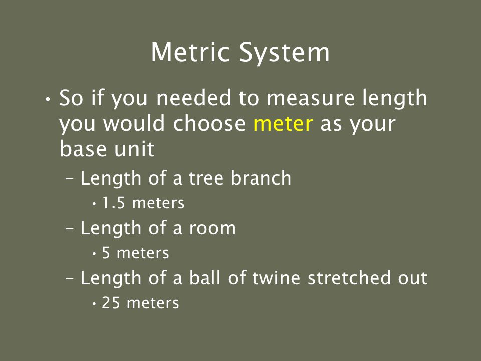 Using the Metric System follows the decimal number system-- that is, metric units increase or decrease in size by 10 s.