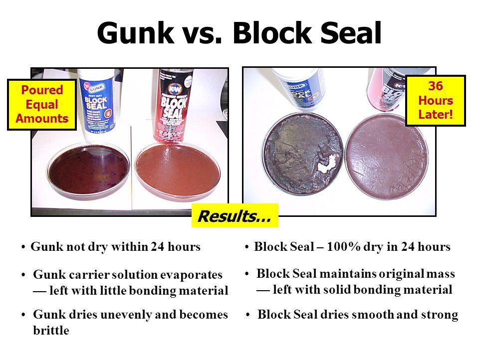 Gunk vs.Block Seal 36 Hours Later.