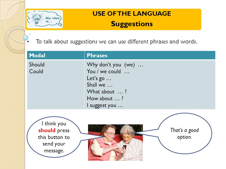 To talk about suggestions we can use different phrases and words.