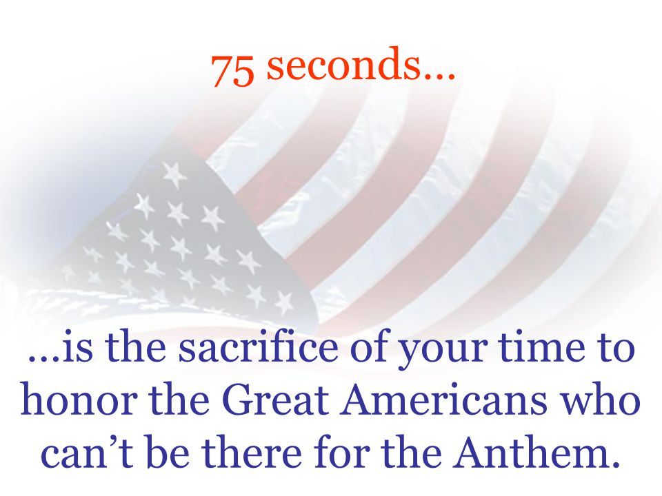 For 75 seconds… …think about the faith in God that gives Great Americans their strength.