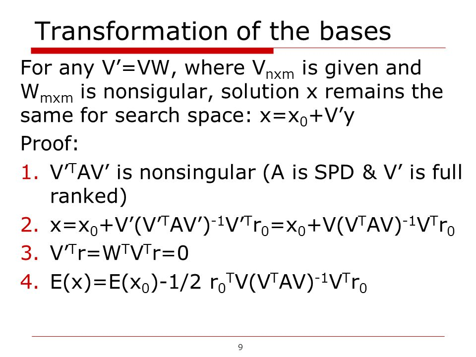 9 Transformation of the bases For any V'=VW, where V nxm is given and W mxm is nonsigular, solution x remains the same for search space: x=x 0 +V'y Pr