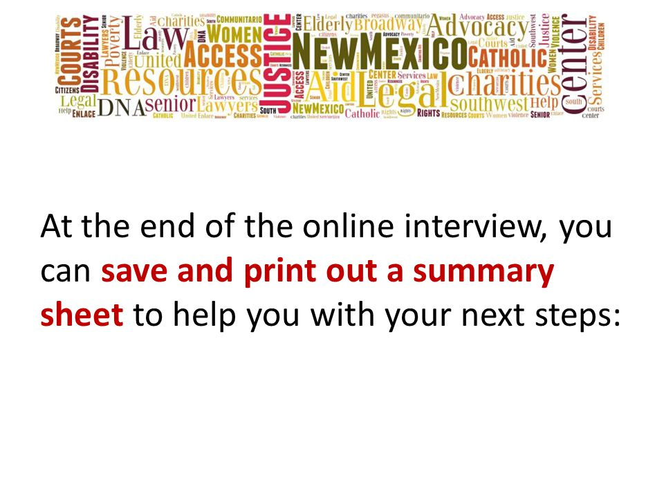 At the end of the online interview, you can save and print out a summary sheet to help you with your next steps: