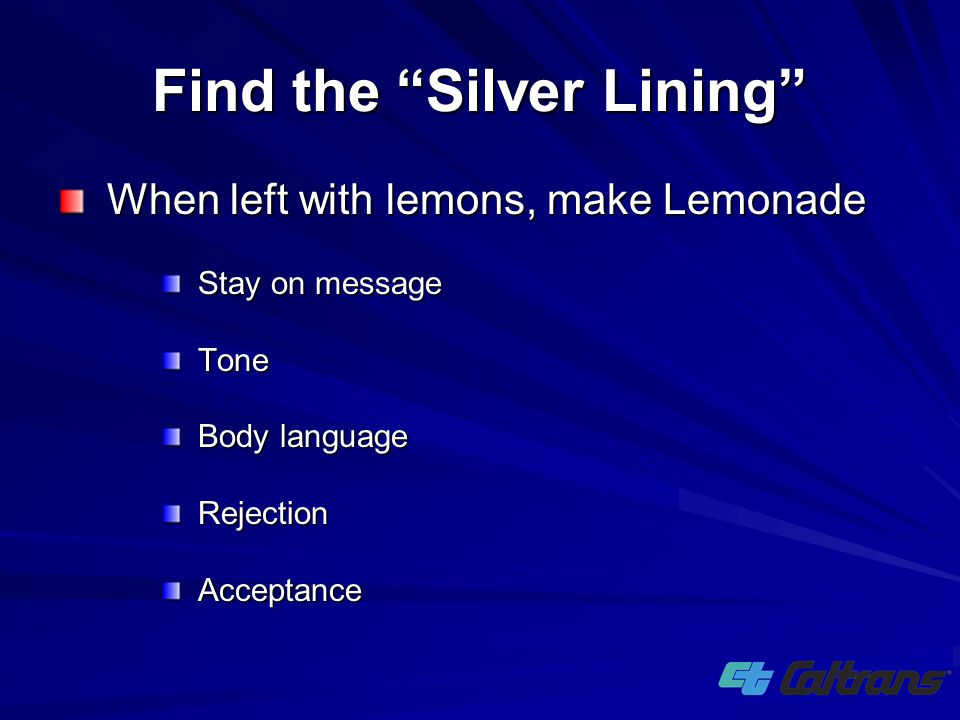 """When left with lemons, make Lemonade Stay on message Tone Body language RejectionAcceptance Find the """"Silver Lining"""""""
