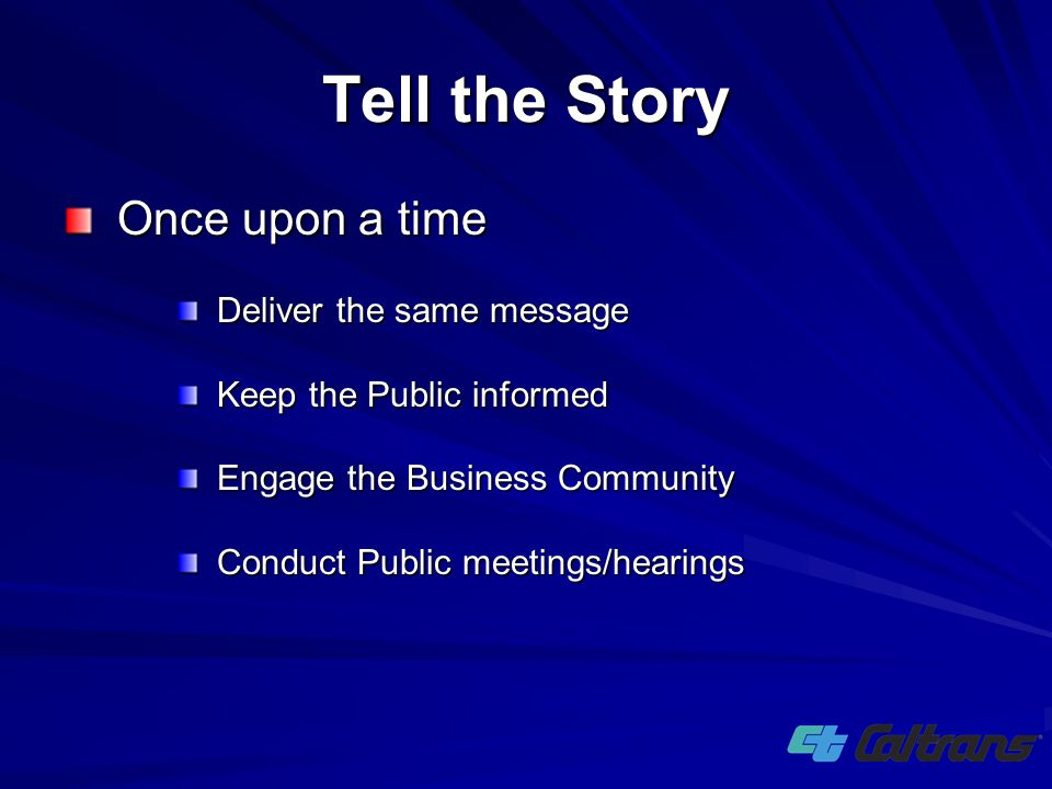 Once upon a time Deliver the same message Keep the Public informed Engage the Business Community Conduct Public meetings/hearings Tell the Story