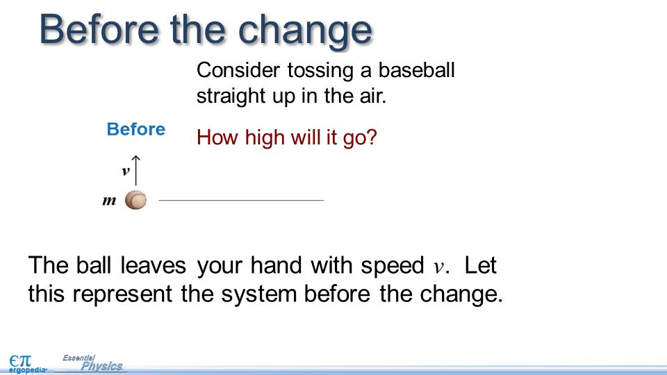 Before the change The ball leaves your hand with speed v.