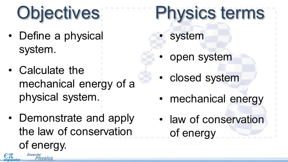 Objectives Define a physical system. Calculate the mechanical energy of a physical system.