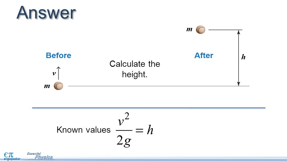 Answer Calculate the height. Known values