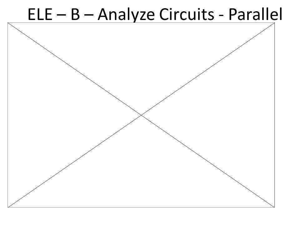 ELE – B – Analyze Circuits - Parallel