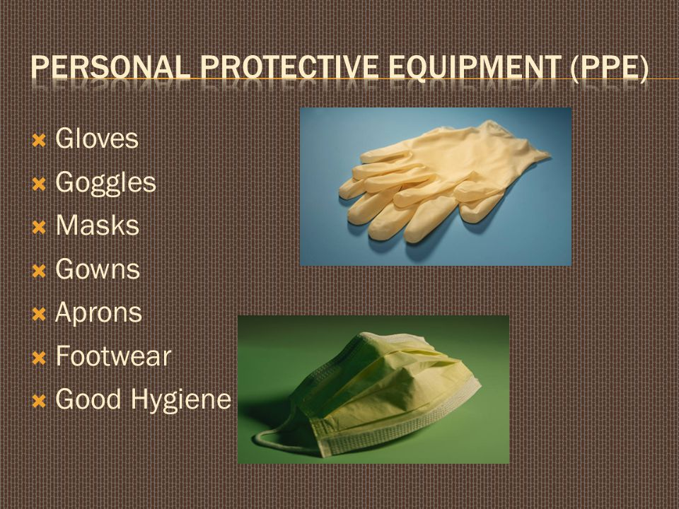  Gloves  Goggles  Masks  Gowns  Aprons  Footwear  Good Hygiene