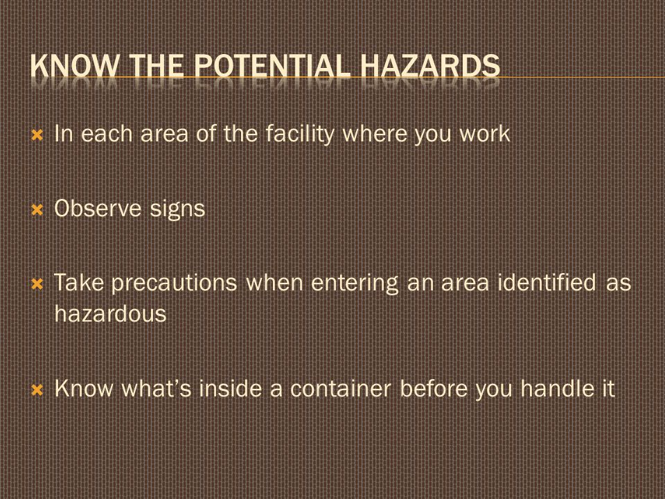  In each area of the facility where you work  Observe signs  Take precautions when entering an area identified as hazardous  Know what's inside a container before you handle it