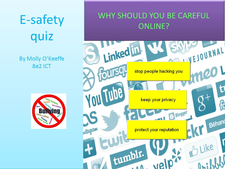 WHY SHOULD YOU BE CAREFUL ONLINE? E-safety quiz By Molly O'Keeffe 8e2 ICT