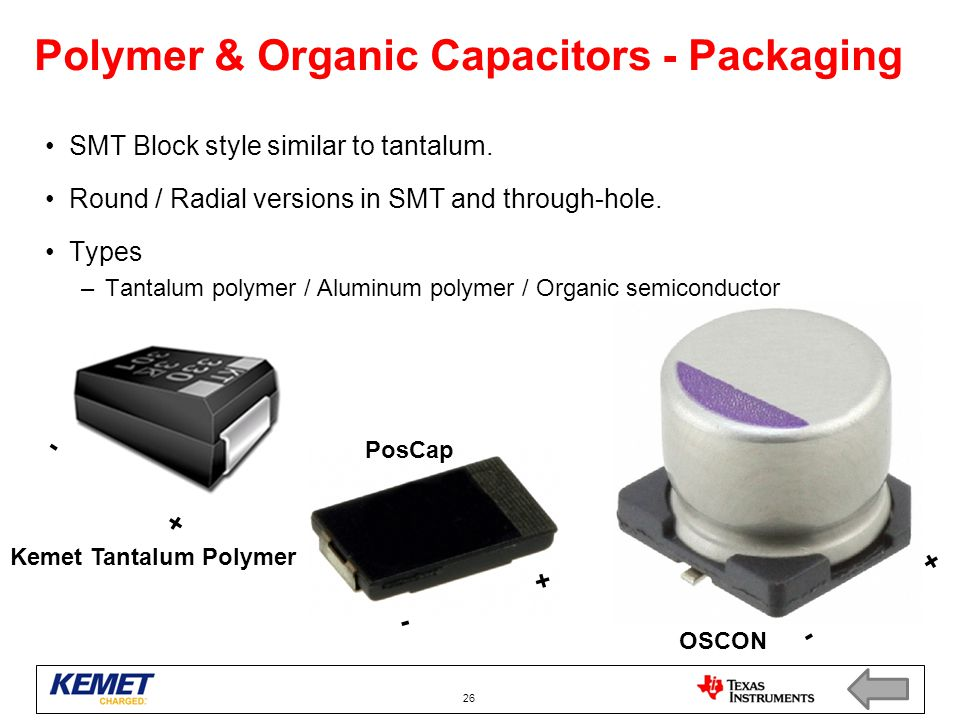 Polymer & Organic Capacitors - Packaging SMT Block style similar to tantalum. Round / Radial versions in SMT and through-hole. Types –Tantalum polymer